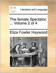 The Female Spectator. ...  Volume 2 Of 4