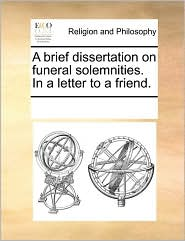 A brief dissertation on funeral solemnities. In a letter to a friend. - See Notes Multiple Contributors