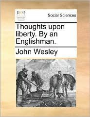 Thoughts upon liberty. By an Englishman. - John Wesley