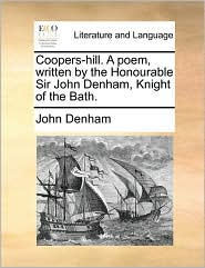 Coopers-Hill. a Poem, Written by the Honourable Sir John Denham, Knight of the Bath.
