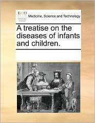 A treatise on the diseases of infants and children.