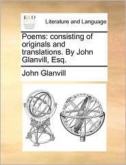Poems: consisting of originals and translations. By John Glanvill, Esq. - John Glanvill