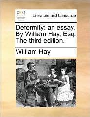 Deformity: an essay. By William Hay, Esq. The third edition. - William Hay