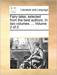 Fairy tales; selected from the best authors. In two volumes. ... Volume 2 of 2 - See Notes Multiple Contributors