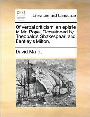 Of Verbal Criticism: An Epistle To Mr. Pope. Occasioned By Theobald's Shakespear, And Bentley's Milton.