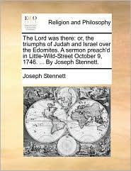 The Lord Was There: Or, The Triumphs Of Judah And Israel Over The Edomites. A Sermon Preach'd In Little-wild-street Oct