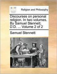 Discourses on personal religion. In two volumes. By Samuel Stennett, D.D. ... Volume 2 of 2 - Samuel Stennett