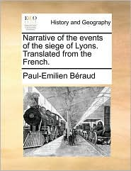 Narrative of the events of the siege of Lyons. Translated from the French. - Paul-Emilien B raud