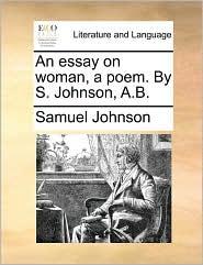 An essay on woman, a poem. By S. Johnson, A.B. - Samuel Johnson