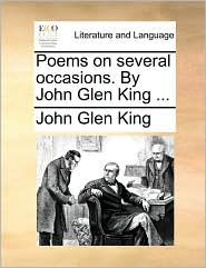 Poems on Several Occasions. by John Glen King ...