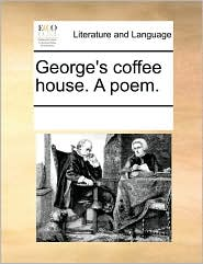 George's coffee house. A poem. - See Notes Multiple Contributors
