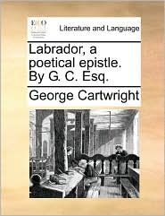 Labrador, a poetical epistle. By G. C. Esq. - George Cartwright