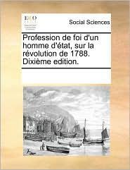 Profession de foi d'un homme d' tat, sur la r volution de 1788. Dixi me edition. - See Notes Multiple Contributors