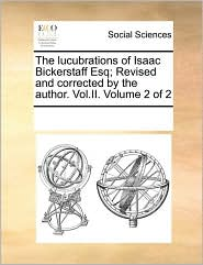 The Lucubrations of Isaac Bickerstaff Esq; Revised and Corrected by the Author. Vol.II. Volume 2 of 2