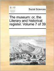 The Museum: Or, The Literary And Historical Register.  Volume 7 Of 39