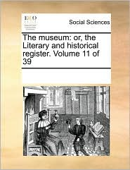 The Museum: Or, The Literary And Historical Register.  Volume 11 Of 39