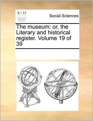 The Museum: Or, The Literary And Historical Register.  Volume 19 Of 39