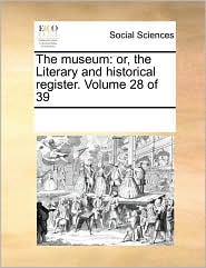 The museum: or, the Literary and historical register. Volume 28 of 39 - See Notes Multiple Contributors