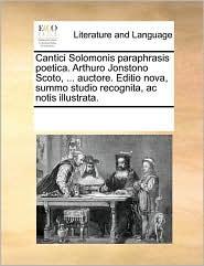Cantici Solomonis Paraphrasis Poetica. Arthuro Jonstono Scoto, ... Auctore. Editio Nova, Summo Studio Recognita, AC Notis Illustrata.