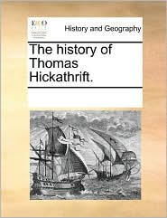 The history of Thomas Hickathrift. - See Notes Multiple Contributors