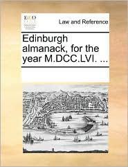 Edinburgh almanack, for the year M.DCC.LVI. ... - See Notes Multiple Contributors