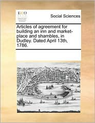 Articles of Agreement for Building an Inn and Market-Place and Shambles, in Dudley. Dated April 13th, 1786