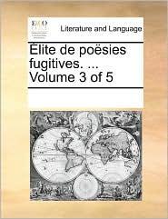 lite de po sies fugitives. ... Volume 3 of 5 - See Notes Multiple Contributors