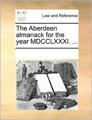 The Aberdeen almanack for the year MDCCLXXXI. ...