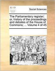 The Parliamentary register; or, history of the proceedings and debates of the House of Commons; ... Volume 4 of 45