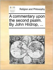 A commentary upon the second psalm. By John Hildrop, ...