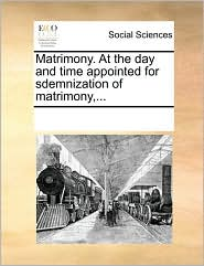 Matrimony. At the day and time appointed for sdemnization of matrimony,...