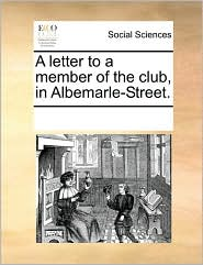 A letter to a member of the club, in Albemarle-Street.