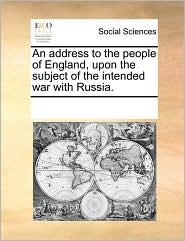 An Address to the People of England, Upon the Subject of the Intended War with Russia.