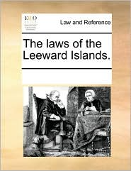 The laws of the Leeward Islands. - See Notes Multiple Contributors