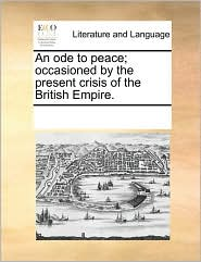 An ode to peace; occasioned by the present crisis of the British Empire. - See Notes Multiple Contributors