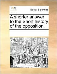A shorter answer to the Short history of the opposition. - See Notes Multiple Contributors