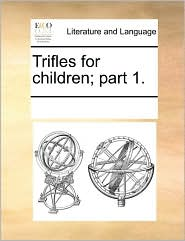Trifles for children; part 1. - See Notes Multiple Contributors