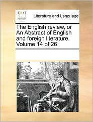 The English review, or An Abstract of English and foreign literature. Volume 14 of 26 - See Notes Multiple Contributors
