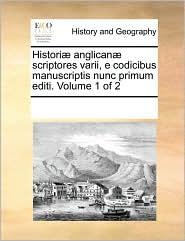 Histori anglican scriptores varii, e codicibus manuscriptis nunc primum editi. Volume 1 of 2 - See Notes Multiple Contributors