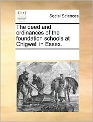 The deed and ordinances of the foundation schools at Chigwell in Essex. - See Notes Multiple Contributors