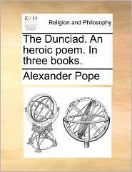 Dunciad. an Heroic Poem. in Three Books.