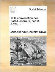 De la convocation des Etats-G n raux, par M. Duval, ... - Conseiller au Ch telet Duval