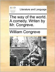 The Way Of The World. A Comedy. Writen By Mr. Congreve.