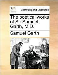 The Poetical Works Of Sir Samuel Garth, M.d.