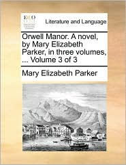 Orwell Manor. A novel, by Mary Elizabeth Parker, in three volumes, ... Volume 3 of 3 - Mary Elizabeth Parker