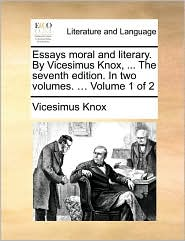 Essays Moral And Literary. By Vicesimus Knox, ... The Seventh Edition. In Two Volumes. ... Volume 1 Of 2