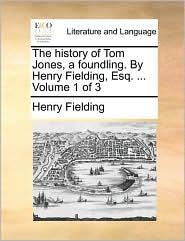 The history of Tom Jones, a foundling. By Henry Fielding, Esq. . Volume 1 of 3 - Henry Fielding