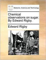 Chemical observations on sugar. By Edward Rigby. - Edward Rigby