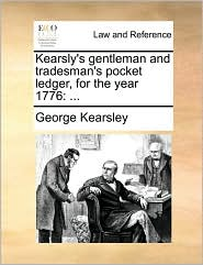 Kearsly's gentleman and tradesman's pocket ledger, for the year 1776: ... - George Kearsley