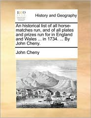 An Historical List Of All Horse-matches Run, And Of All Plates And Prizes Run For In England And Wales ... In 1734. ... By John Ch